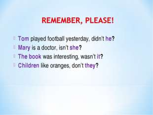 Tom played football yesterday, didn't he? Mary is a doctor, isn't she? The bo