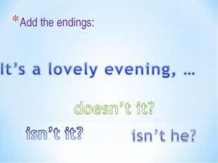 Add the endings: