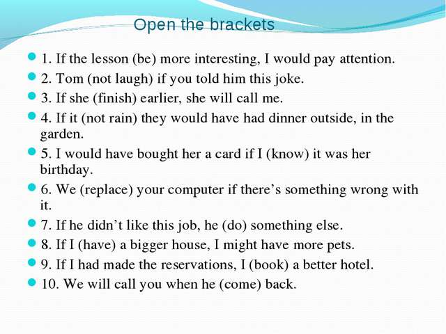 Open the brackets 1. If the lesson (be) more interesting, I would pay attent...