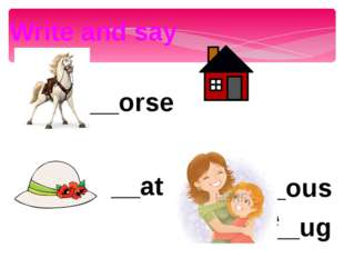 Write and say __ouse __orse __at __ug