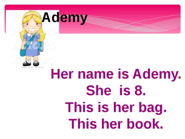 Her name is Ademy. She is 8. This is her bag. This her book. Ademy