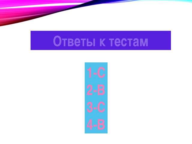 Ответы к тестам 1-С 2-В 3-С 4-В