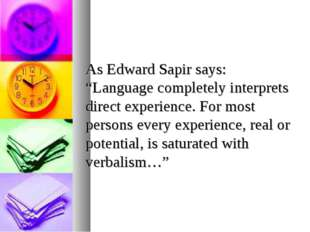 """As Edward Sapir says: """"Language completely interprets direct experience. For"""