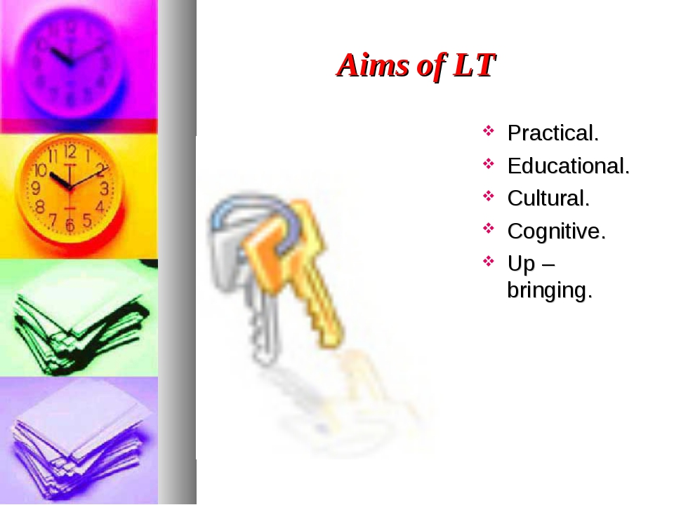 Aims of LT Practical. Educational. Cultural. Cognitive. Up – bringing.