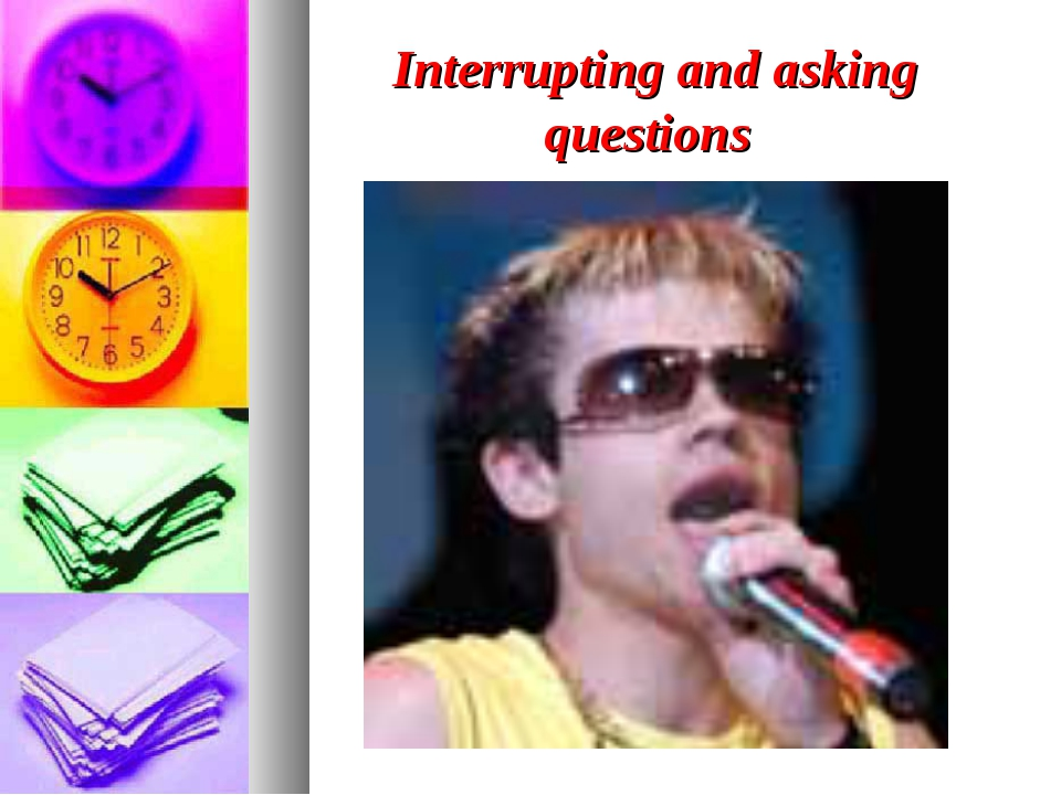 Interrupting and asking questions