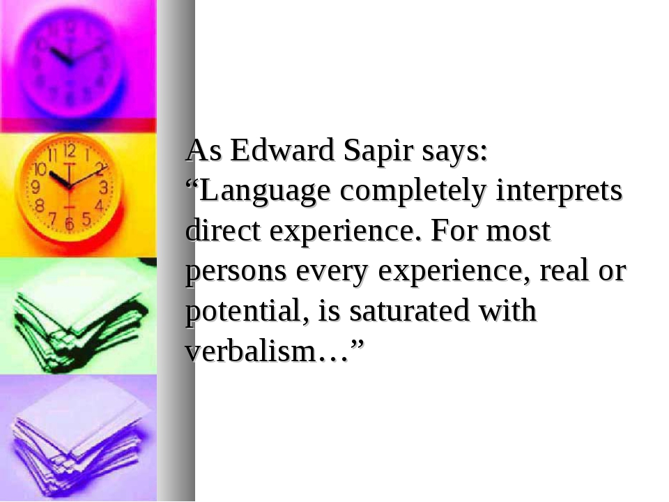 """As Edward Sapir says: """"Language completely interprets direct experience. For..."""