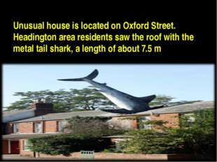 Unusual house is located on Oxford Street. Headington area residents saw the