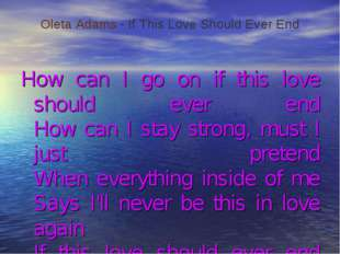 How can I go on if this love should ever end How can I stay strong, must I j