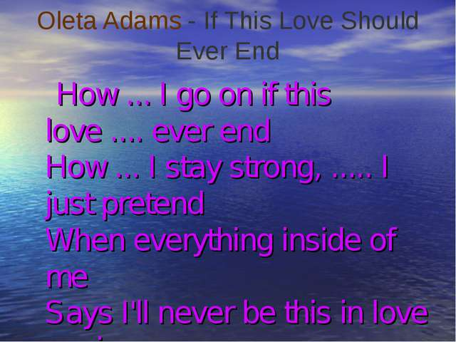 Oleta Adams- If This Love Should Ever End How ... I go on if this love .......