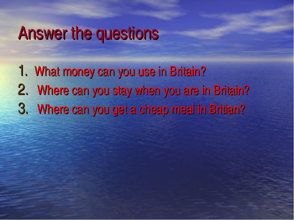Answer the questions What money can you use in Britain? Where can you stay wh...