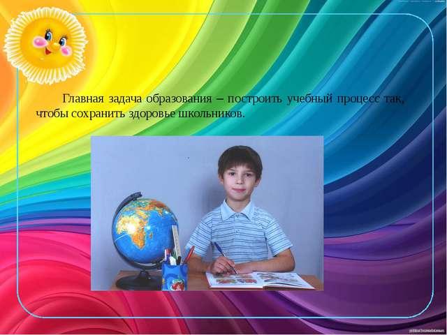 Главная задача образования – построить учебный процесс так, чтобы сохранить з...