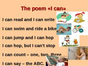 The poem «I can» I can read and I can write I can swim and ride a bike I can