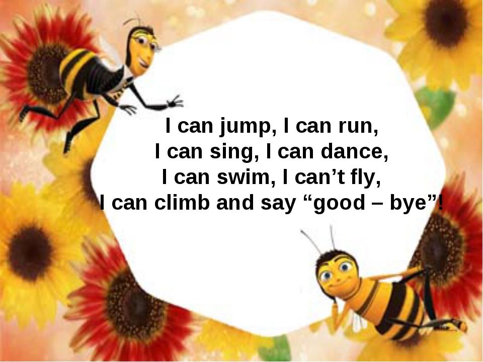 I can jump, I can run, I can sing, I can dance, I can swim, I can't fly, I ca...