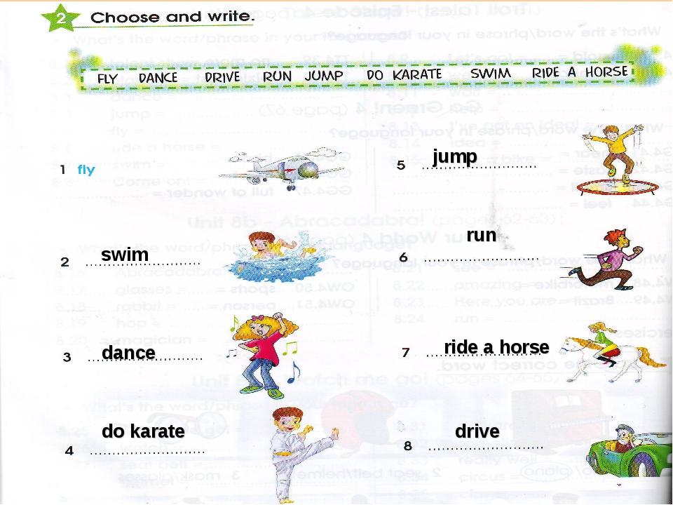swim dance do karate jump run ride a horse drive