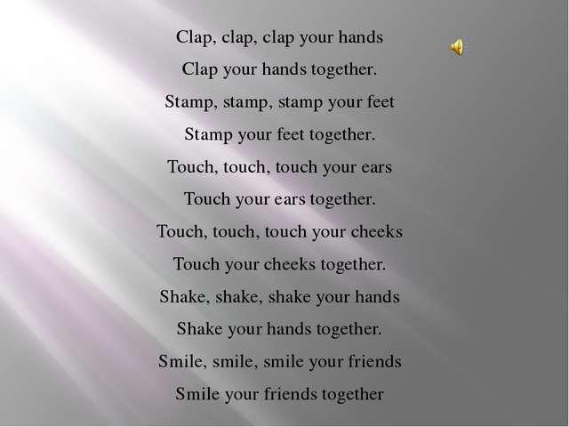 Clap, clap, clap your hands Clap your hands together. Stamp, stamp, stamp you...
