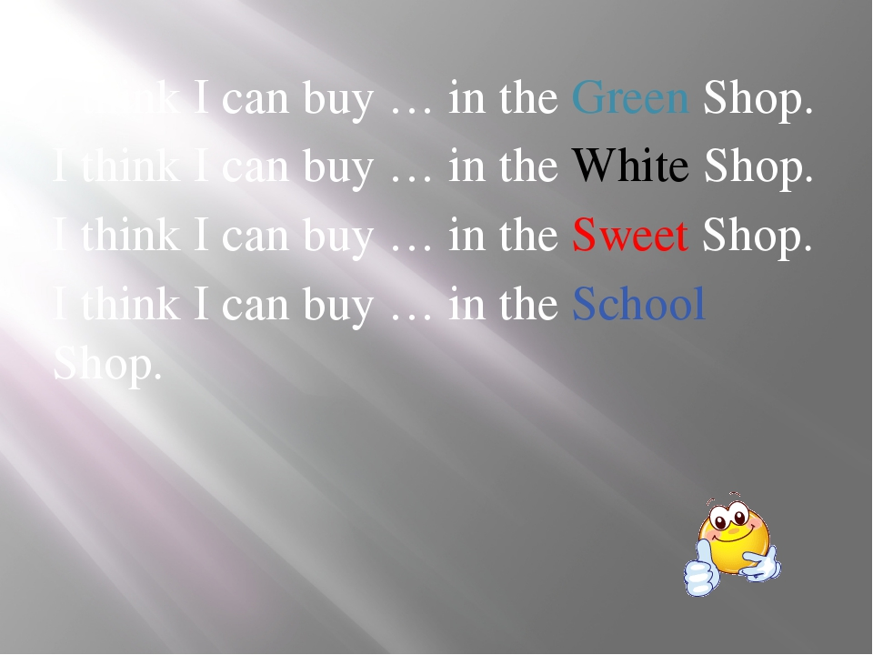 I think I can buy … in the Green Shop. I think I can buy … in the White Shop....