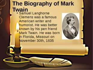 The Biography of Mark Twain Samuel Langhorne Clemens was a famous American wr