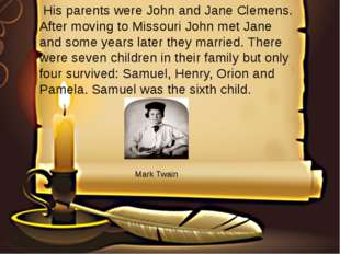 His parents were John and Jane Clemens. After moving to Missouri John met Ja