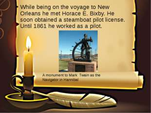 While being on the voyage to New Orleans he met Horace E. Bixby. He soon obta