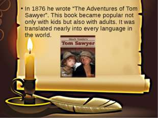 """In 1876 he wrote """"The Adventures of Tom Sawyer"""". This book became popular not"""