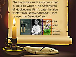 """The book was such a success that in 1884 he wrote """"The Adventures of Hucklebe"""