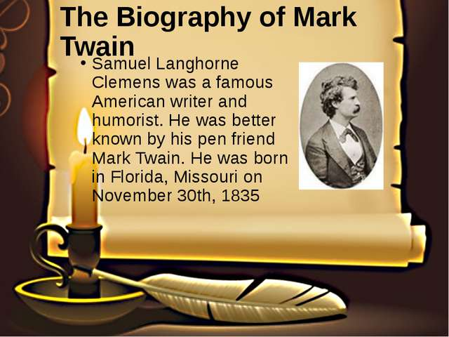The Biography of Mark Twain Samuel Langhorne Clemens was a famous American wr...