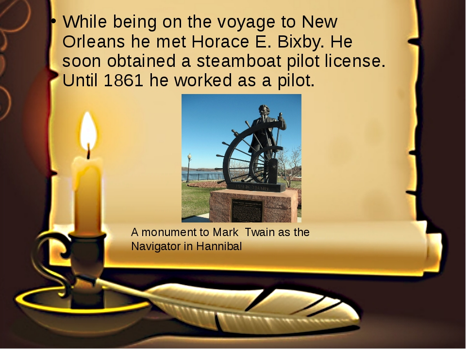 While being on the voyage to New Orleans he met Horace E. Bixby. He soon obta...