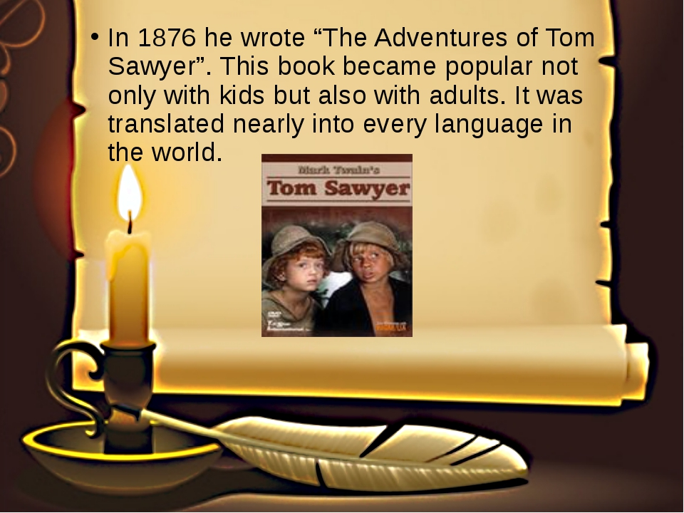 """In 1876 he wrote """"The Adventures of Tom Sawyer"""". This book became popular not..."""