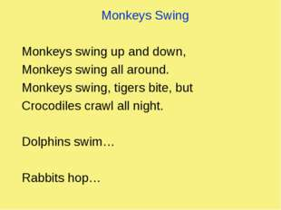 Monkeys Swing Monkeys swing up and down, Monkeys swing all around. Monkeys sw