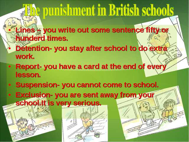 Lines – you write out some sentence fifty or hunderd times. Detention- you st...