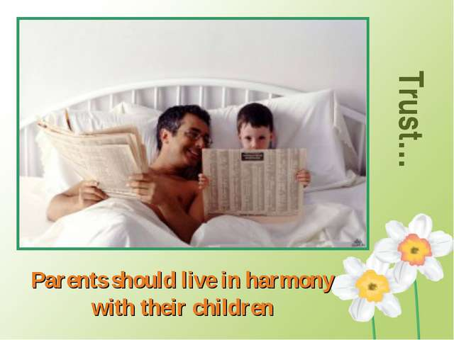 Trust… Parents should live in harmony with their children