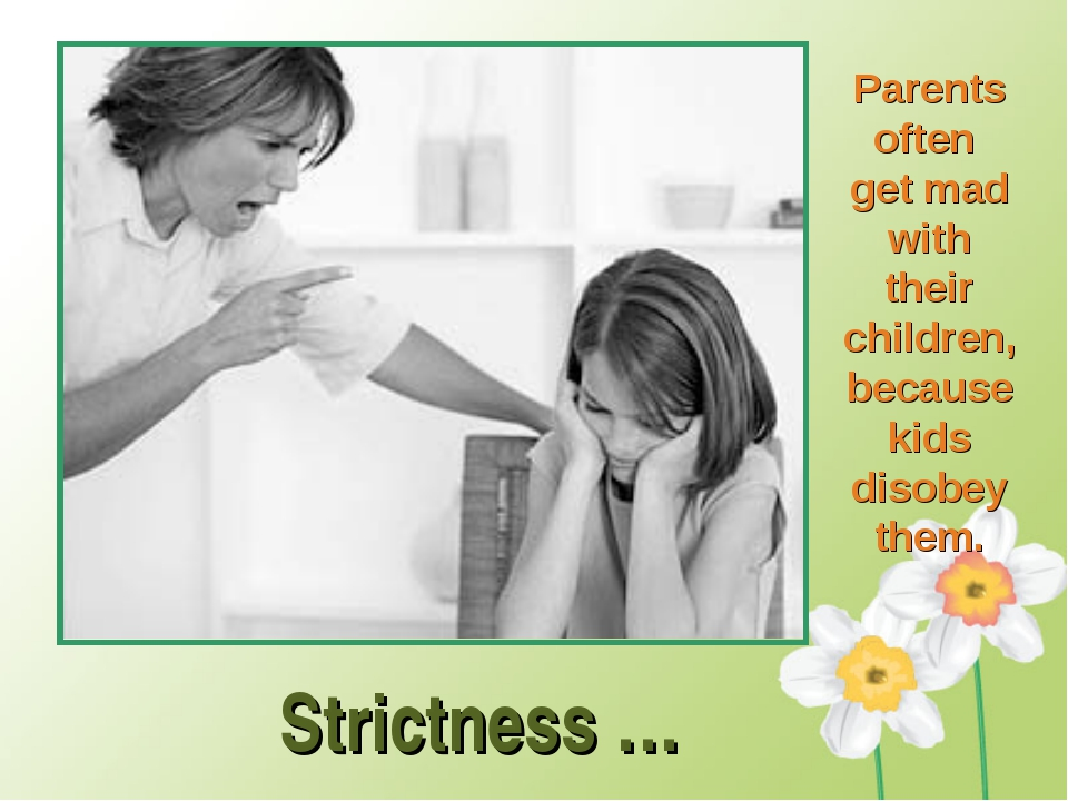 Strictness … Parents often get mad with their children, because kids disobey...