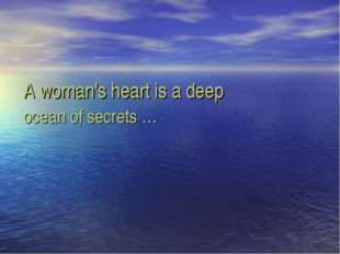 A woman's heart is a deep ocean of secrets …