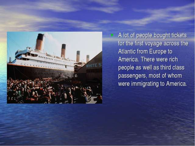 A lot of people bought tickets for the first voyage across the Atlantic from...