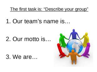"The first task is: ""Describe your group"" 1. Our team's name is… 2. Our motto"