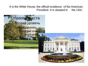 It is the White House, the official residence of the American President. It i
