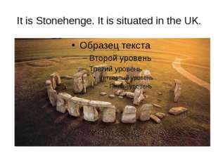 It is Stonehenge. It is situated in the UK.