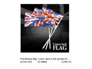 The famous flag Union Jack is the symbol of… a) the USA b) Wales c) the UK