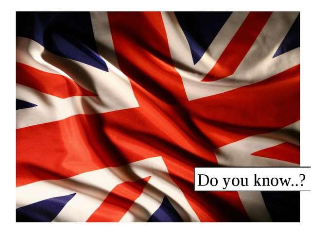 Do you know..?