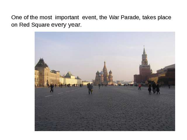One of the most important event, the War Parade, takes place on Red Square e...