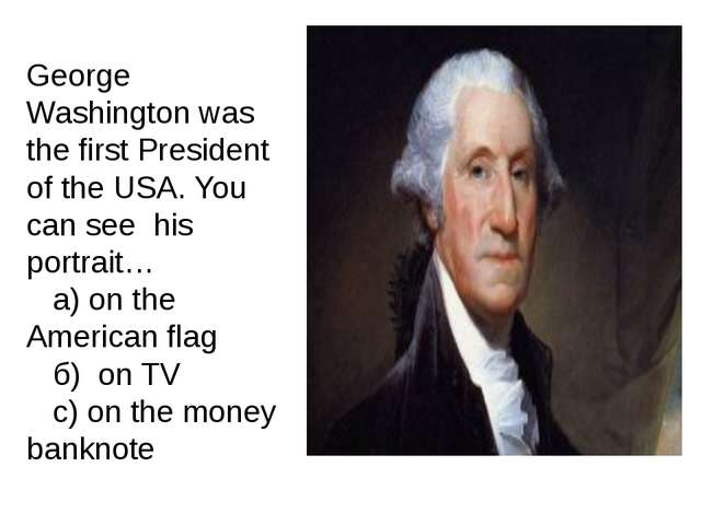 George Washington was the first President of the USA. You can see his portrai...
