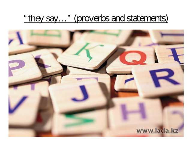 """they say…"" (proverbs and statements)"