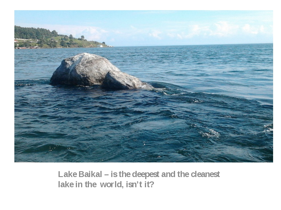 Lake Baikal – is the deepest and the cleanest lake in the world, isn't it?