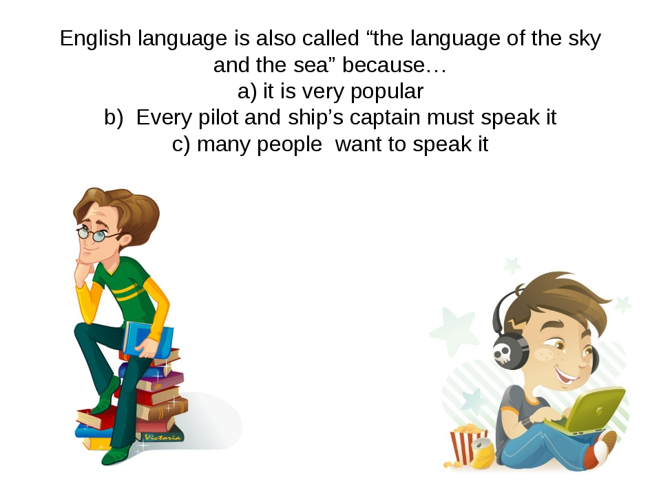 "English language is also called ""the language of the sky and the sea"" because..."