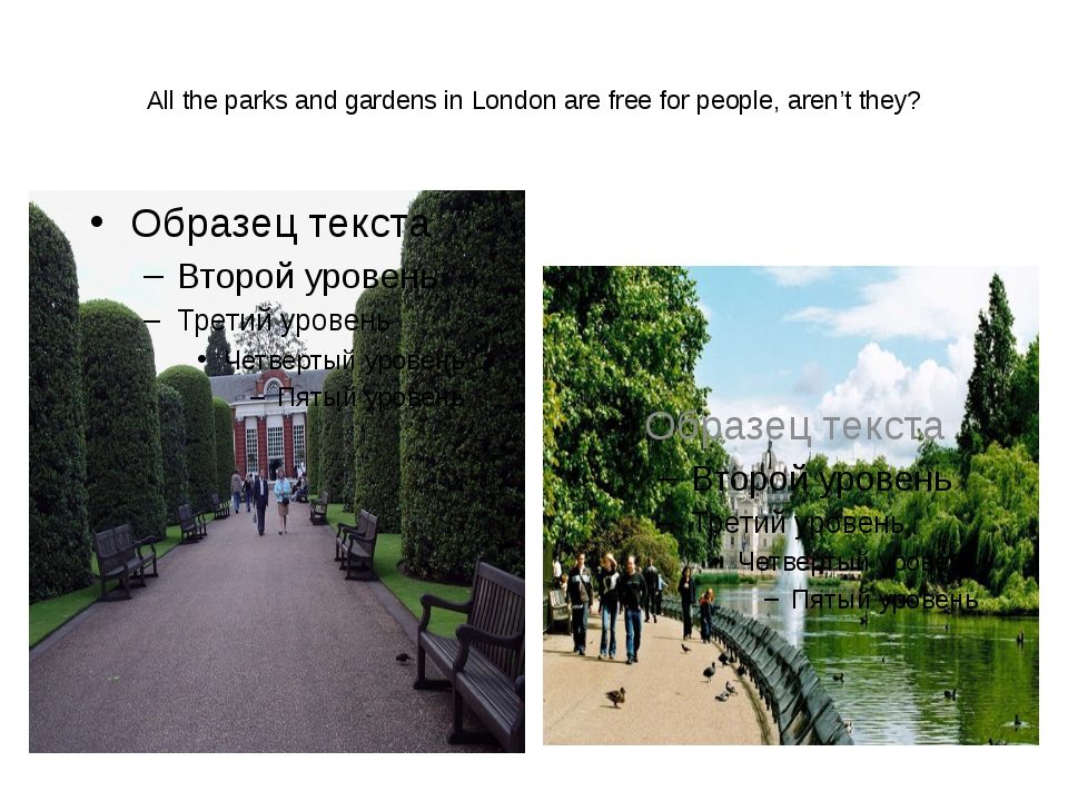 All the parks and gardens in London are free for people, aren't they?