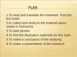 1.To read and translate the materials from the text book. 2.to collect and an