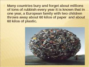 Many countries bury and forget about millions of tons of rubbish every year I