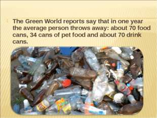 The Green World reports say that in one year the average person throws away: