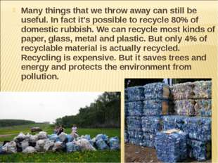 Many things that we throw away can still be useful. In fact it's possible to