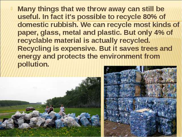 Many things that we throw away can still be useful. In fact it's possible to...